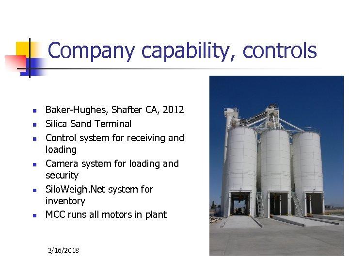 Company capability, controls n n n Baker-Hughes, Shafter CA, 2012 Silica Sand Terminal Control