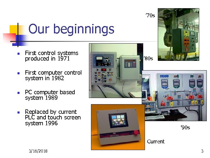 ' 70 s Our beginnings n First control systems produced in 1971 n First