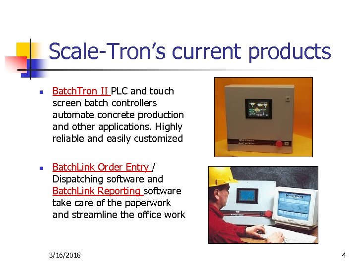 Scale-Tron's current products n n Batch. Tron II PLC and touch screen batch controllers