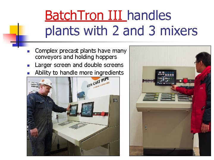 Batch. Tron III handles plants with 2 and 3 mixers n n n Complex