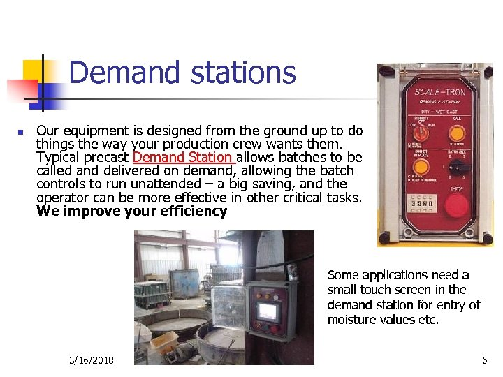 Demand stations n Our equipment is designed from the ground up to do things