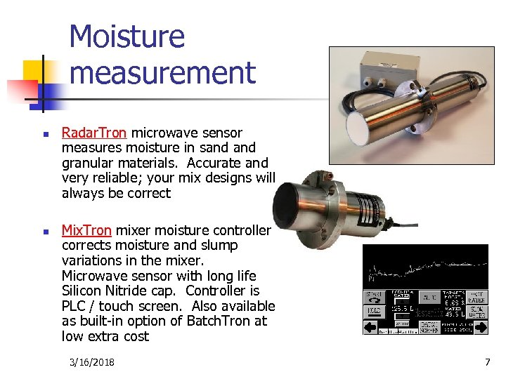 Moisture measurement n n Radar. Tron microwave sensor measures moisture in sand granular materials.