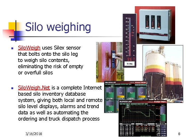 Silo weighing n n Silo. Weigh uses Silex sensor that bolts onto the silo