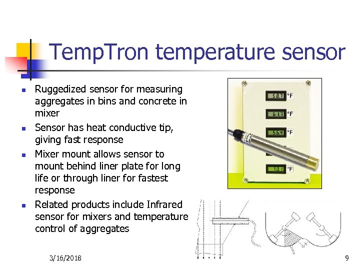 Temp. Tron temperature sensor n n Ruggedized sensor for measuring aggregates in bins and