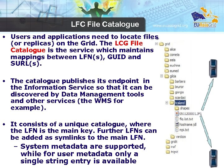 LFC File Catalogue • Users and applications need to locate files (or replicas) on