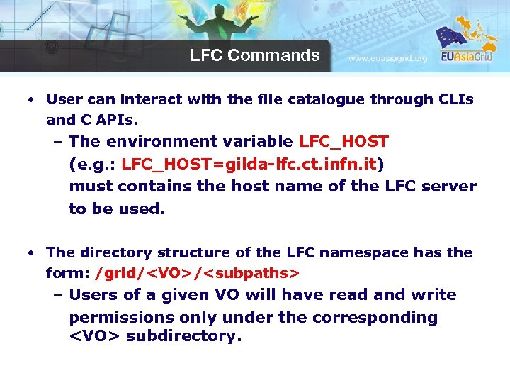 LFC Commands • User can interact with the file catalogue through CLIs and C