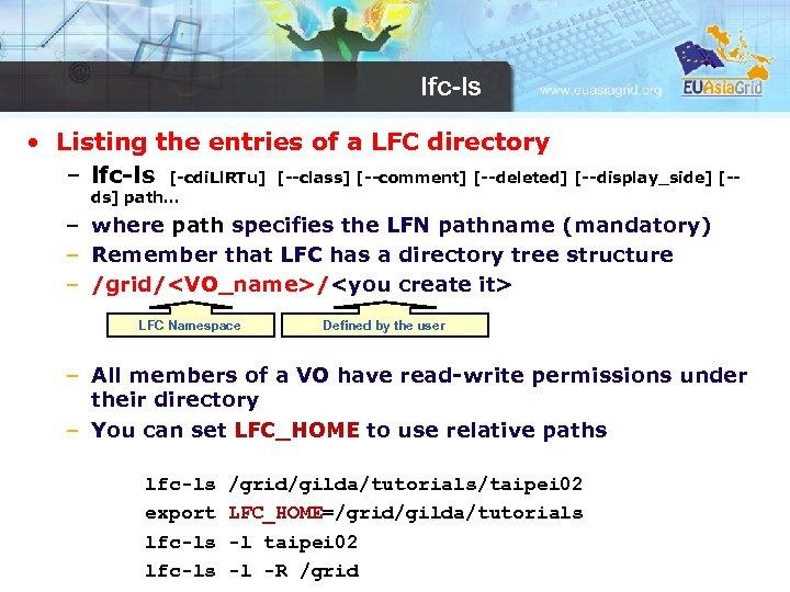 lfc-ls • Listing the entries of a LFC directory – lfc-ls [-cdi. Ll. RTu]