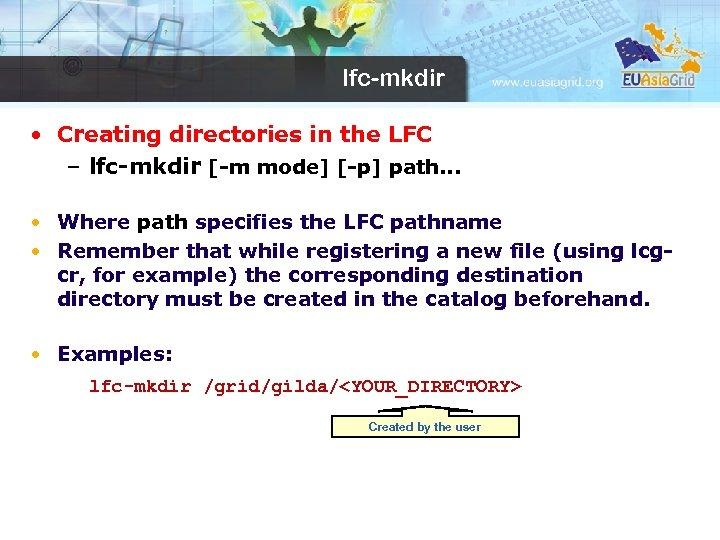 lfc-mkdir • Creating directories in the LFC – lfc-mkdir [-m mode] [-p] path. .