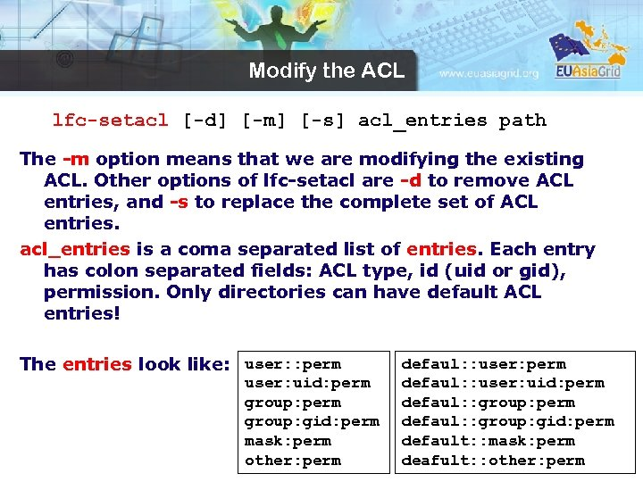 Modify the ACL lfc-setacl [-d] [-m] [-s] acl_entries path The -m option means that