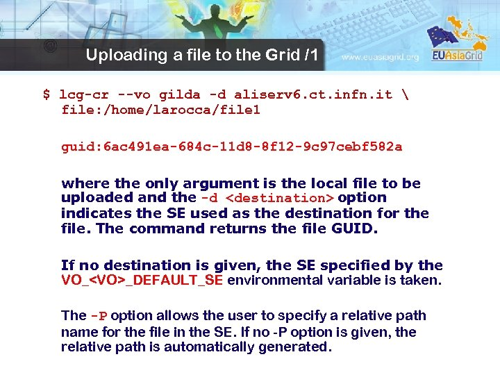 Uploading a file to the Grid /1 $ lcg-cr --vo gilda -d aliserv 6.