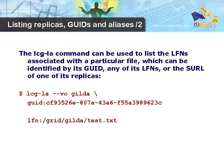 Listing replicas, GUIDs and aliases /2 The lcg-la command can be used to list