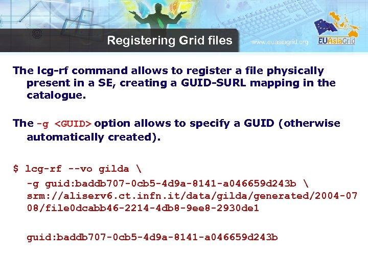 Registering Grid files The lcg-rf command allows to register a file physically present in