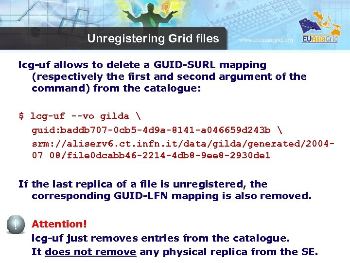 Unregistering Grid files lcg-uf allows to delete a GUID-SURL mapping (respectively the first and