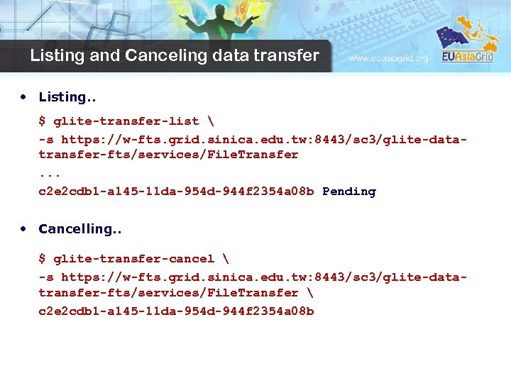 Listing and Canceling data transfer • Listing. . $ glite-transfer-list  -s https: //w-fts.