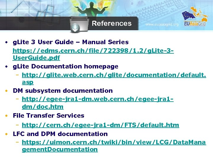 References • g. Lite 3 User Guide – Manual Series https: //edms. cern. ch/file/722398/1.