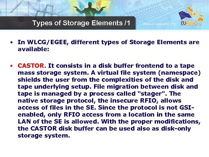 Types of Storage Elements /1 • In WLCG/EGEE, different types of Storage Elements are