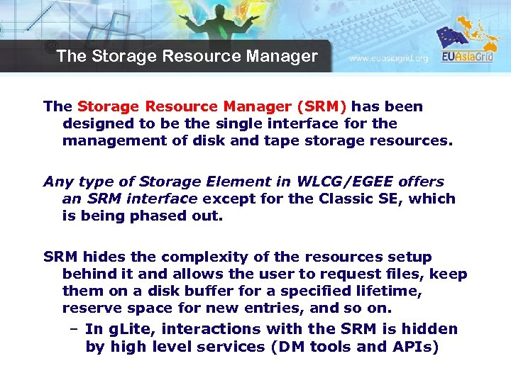 The Storage Resource Manager (SRM) has been designed to be the single interface for