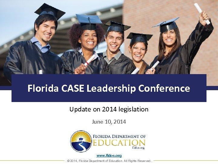 Florida CASE Leadership Conference Update on 2014 legislation June 10, 2014 www. fldoe. org