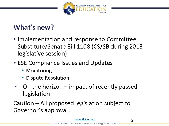 What's new? • Implementation and response to Committee Substitute/Senate Bill 1108 (CS/SB during 2013