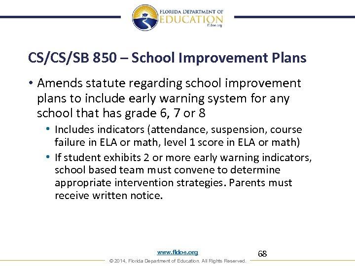 CS/CS/SB 850 – School Improvement Plans • Amends statute regarding school improvement plans to