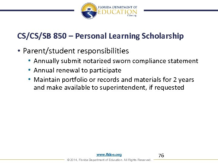 CS/CS/SB 850 – Personal Learning Scholarship • Parent/student responsibilities • Annually submit notarized sworn