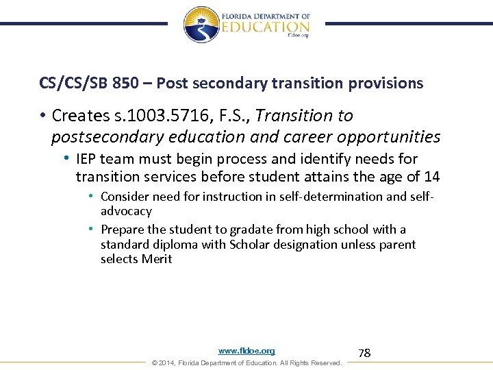 CS/CS/SB 850 – Post secondary transition provisions • Creates s. 1003. 5716, F. S.