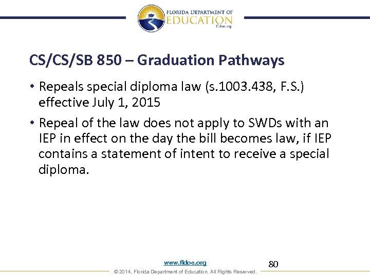 CS/CS/SB 850 – Graduation Pathways • Repeals special diploma law (s. 1003. 438, F.