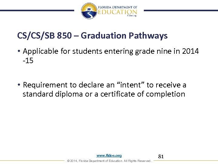 CS/CS/SB 850 – Graduation Pathways • Applicable for students entering grade nine in 2014