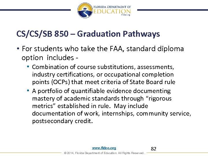 CS/CS/SB 850 – Graduation Pathways • For students who take the FAA, standard diploma