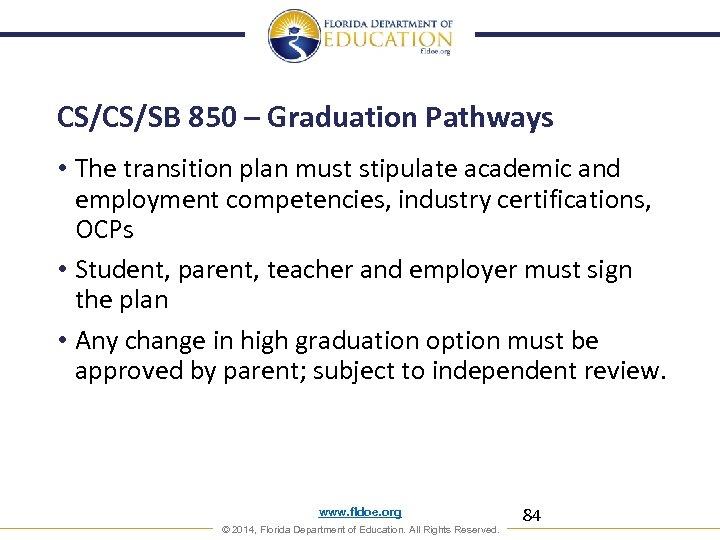 CS/CS/SB 850 – Graduation Pathways • The transition plan must stipulate academic and employment