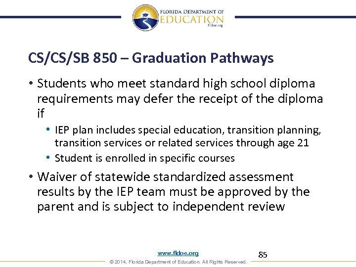 CS/CS/SB 850 – Graduation Pathways • Students who meet standard high school diploma requirements
