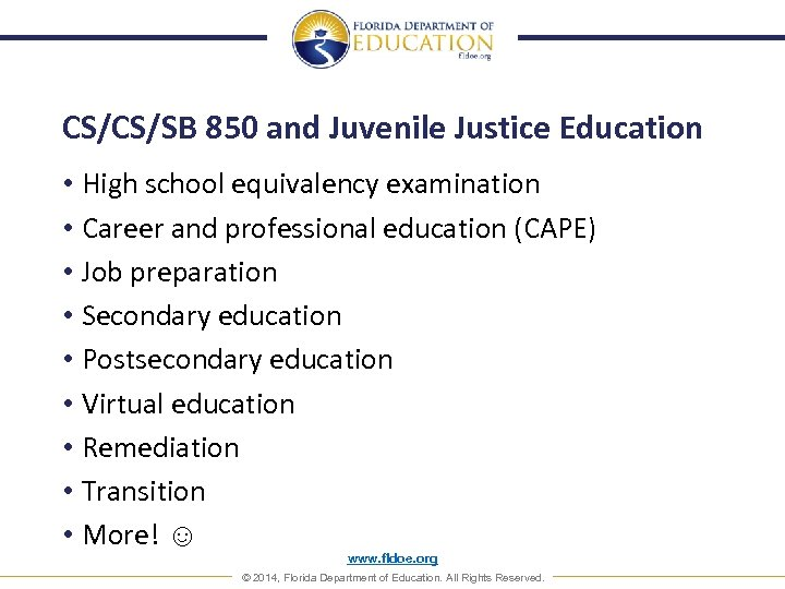 CS/CS/SB 850 and Juvenile Justice Education • High school equivalency examination • Career and