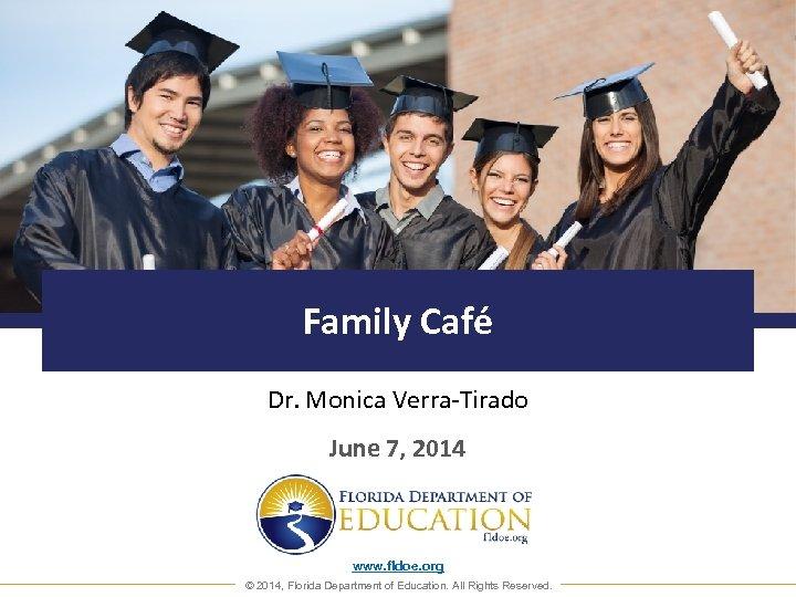 Family Café Dr. Monica Verra-Tirado June 7, 2014 www. fldoe. org © 2014, Florida