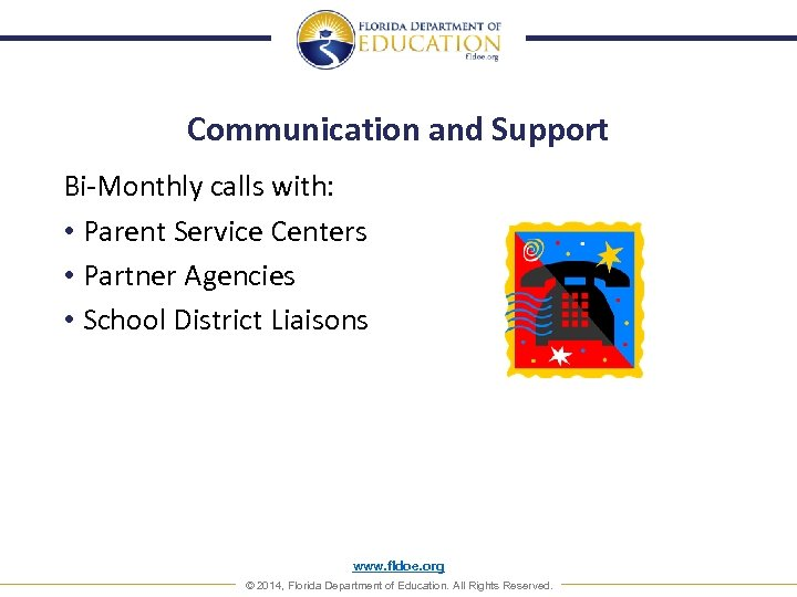 Communication and Support Bi-Monthly calls with: • Parent Service Centers • Partner Agencies •