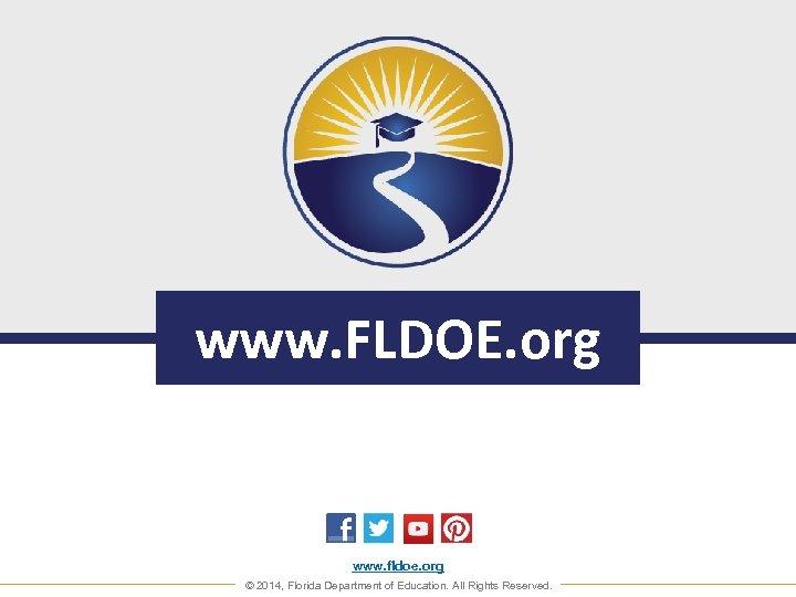 www. FLDOE. org www. fldoe. org © 2014, Florida Department of Education. All Rights