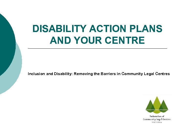 DISABILITY ACTION PLANS AND YOUR CENTRE Inclusion and Disability: Removing the Barriers in Community