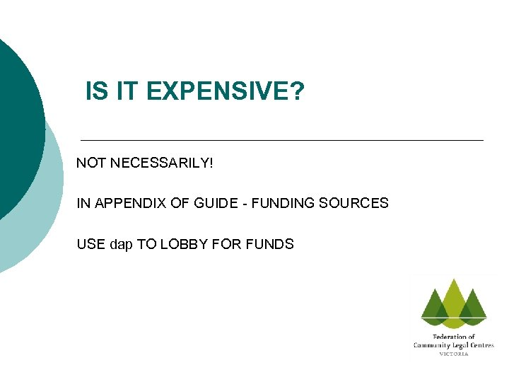 IS IT EXPENSIVE? NOT NECESSARILY! IN APPENDIX OF GUIDE - FUNDING SOURCES USE dap
