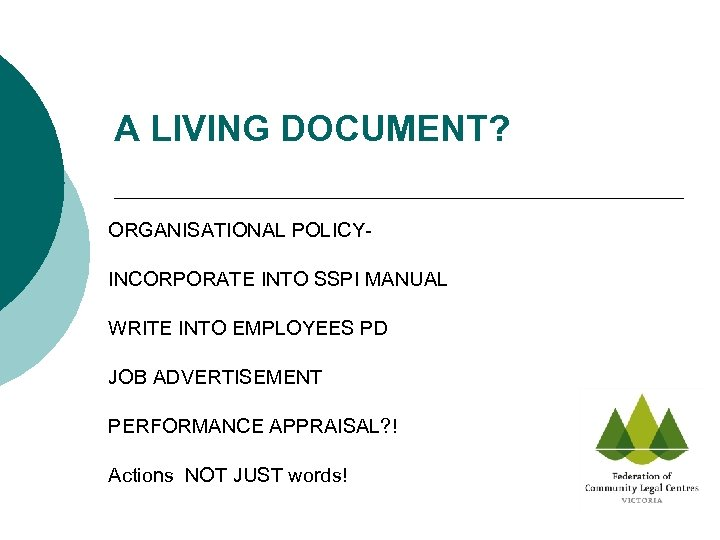 A LIVING DOCUMENT? ORGANISATIONAL POLICY- INCORPORATE INTO SSPI MANUAL WRITE INTO EMPLOYEES PD JOB