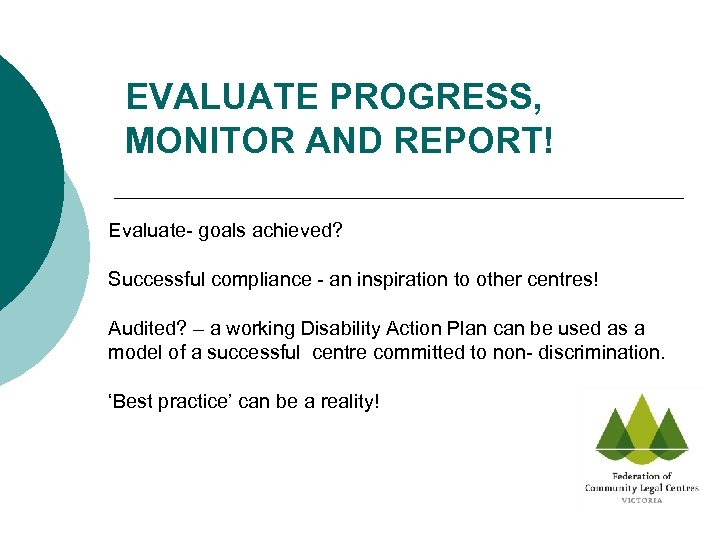 EVALUATE PROGRESS, MONITOR AND REPORT! Evaluate- goals achieved? Successful compliance - an inspiration to