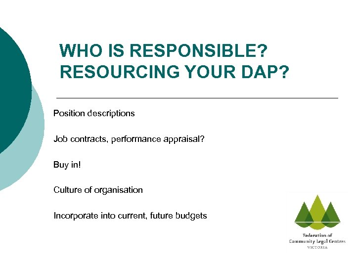WHO IS RESPONSIBLE? RESOURCING YOUR DAP? Position descriptions Job contracts, performance appraisal? Buy in!