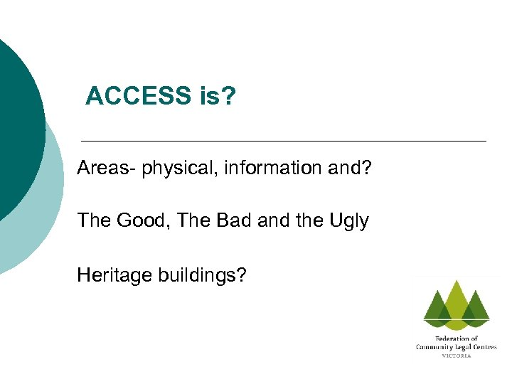 ACCESS is? Areas- physical, information and? The Good, The Bad and the Ugly Heritage