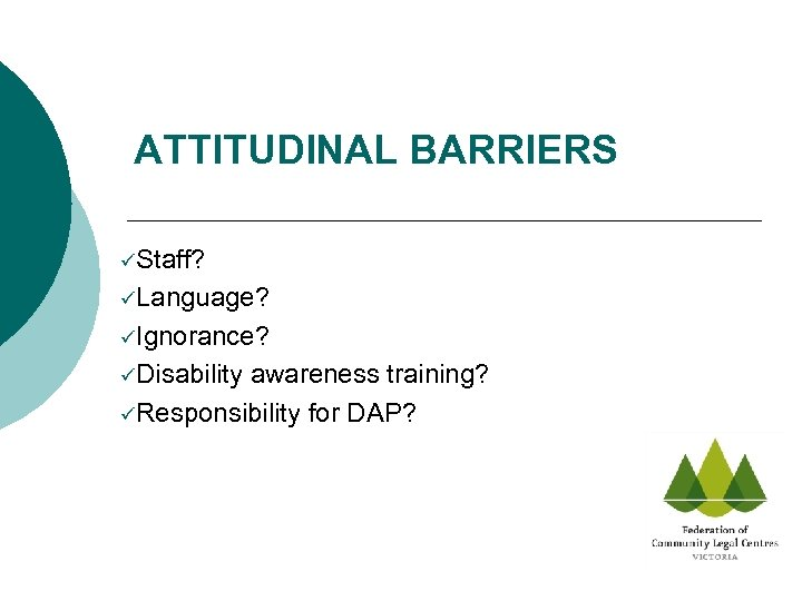 ATTITUDINAL BARRIERS üStaff? üLanguage? üIgnorance? üDisability awareness training? üResponsibility for DAP?