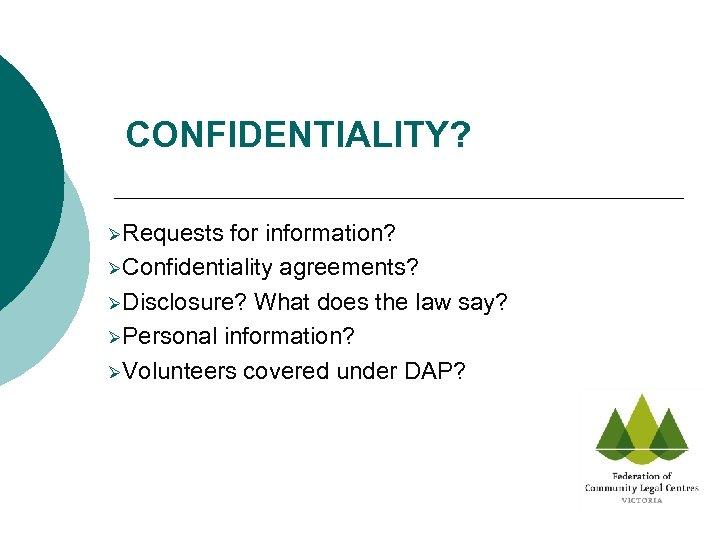 CONFIDENTIALITY? ØRequests for information? ØConfidentiality agreements? ØDisclosure? What does the law say? ØPersonal information?