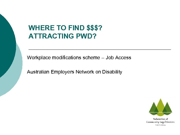 WHERE TO FIND $$$? ATTRACTING PWD? Workplace modifications scheme – Job Access Australian Employers