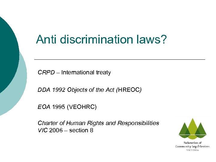 Anti discrimination laws? CRPD – International treaty DDA 1992 Objects of the Act (HREOC)