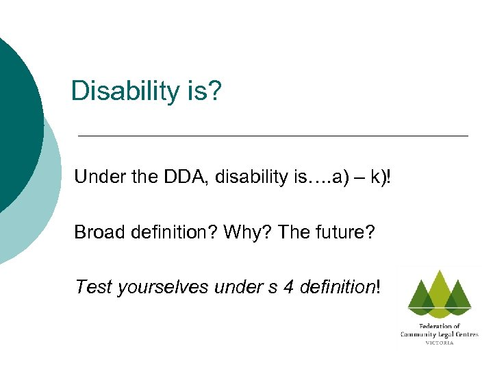 Disability is? Under the DDA, disability is…. a) – k)! Broad definition? Why? The