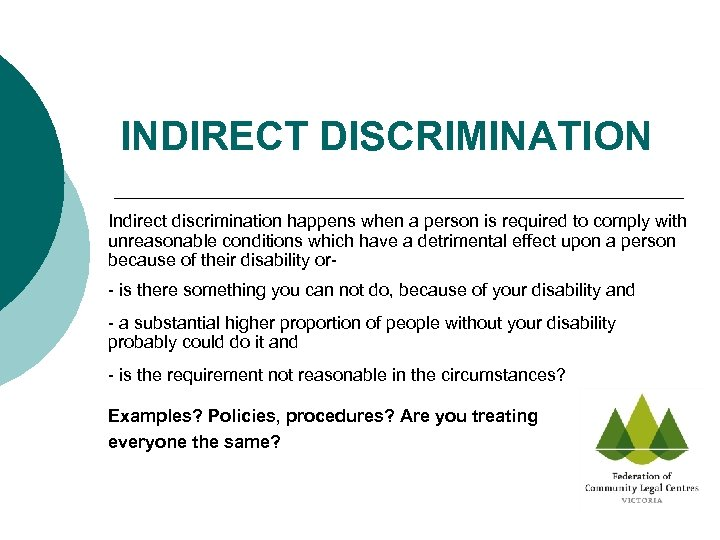 INDIRECT DISCRIMINATION Indirect discrimination happens when a person is required to comply with unreasonable