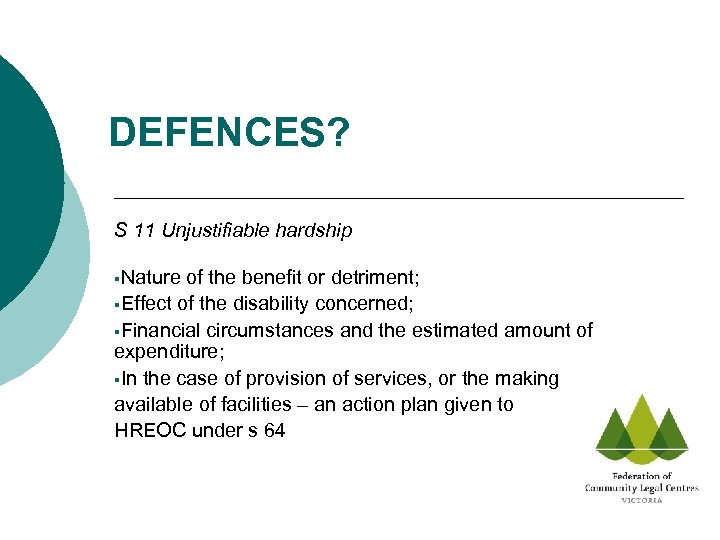 DEFENCES? S 11 Unjustifiable hardship §Nature of the benefit or detriment; §Effect of the