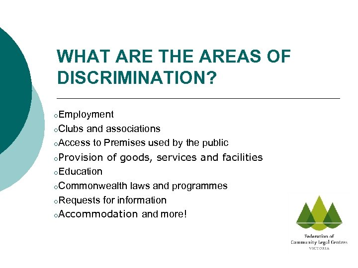 WHAT ARE THE AREAS OF DISCRIMINATION? o. Employment o. Clubs and associations o. Access