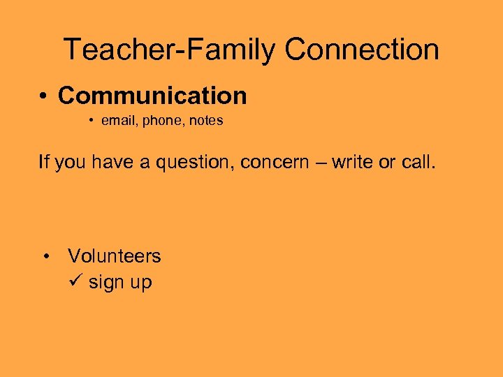 Teacher-Family Connection • Communication • email, phone, notes If you have a question, concern